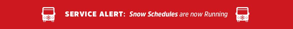 SERVICE ALERT: Snow Schedules are now Running
